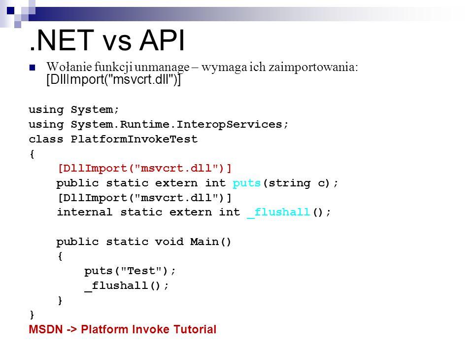.NET vs API Wołanie funkcji unmanage – wymaga ich zaimportowania: [DllImport( msvcrt.dll )] using System;